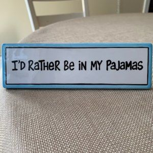 Our Name is Mud I'd Rather Be in My Pajamas Plaque